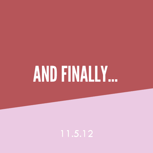 And Finally… 11.5.12