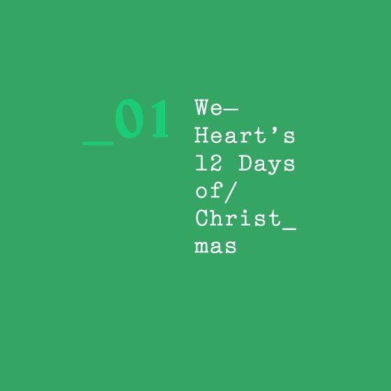 We Heart's 12 Days of Christmas — 01