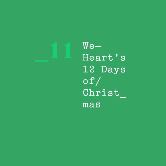 We Heart's 12 Days of Christmas — 11