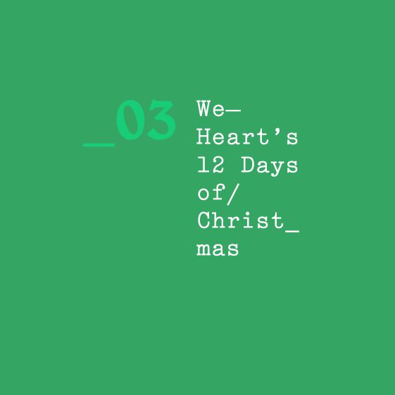We Heart's 12 Days of Christmas — 03
