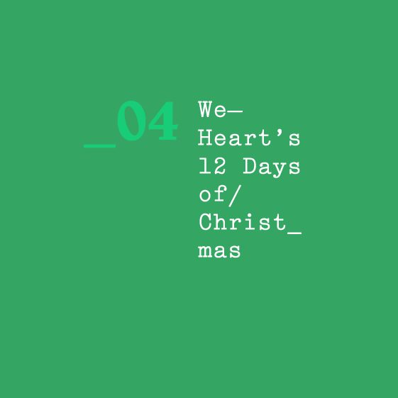 We Heart's 12 Days of Christmas — 04