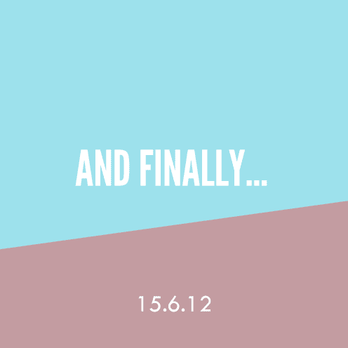 And Finally… 15.6.12