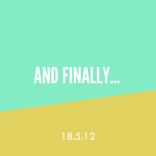 And Finally… 18.5.12