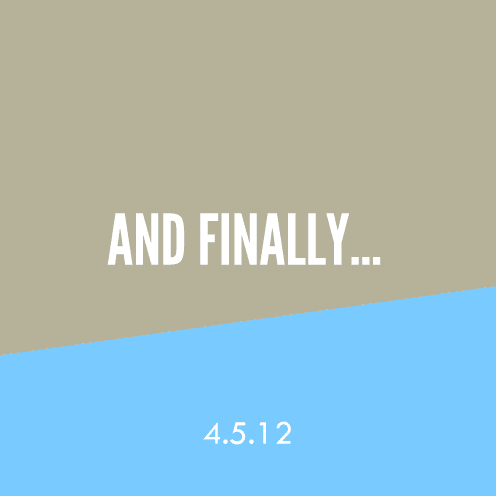 And Finally… 4.5.12