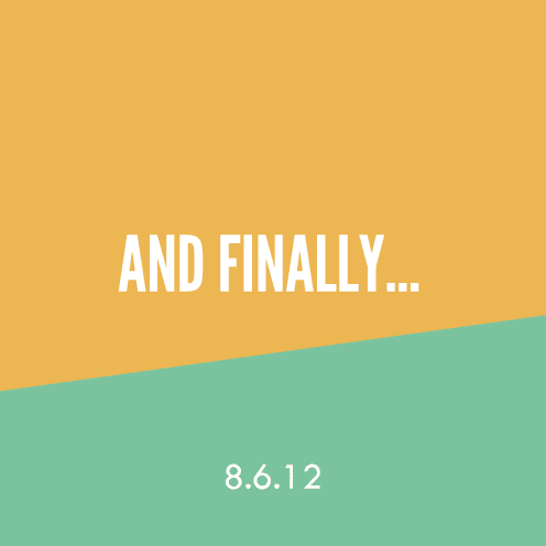 And Finally…8.6.12