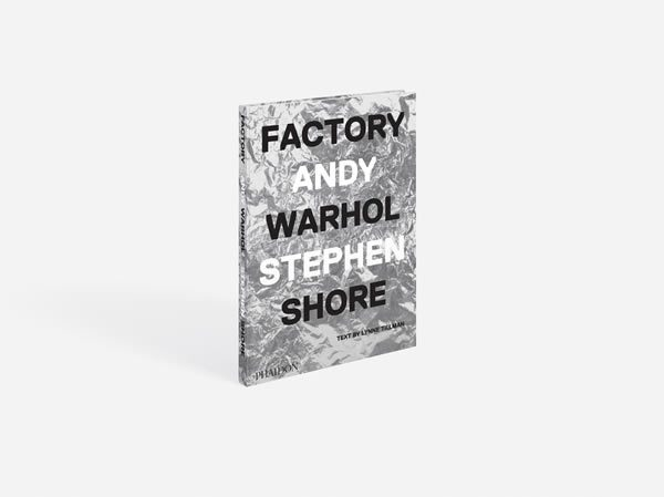 Factory: Andy Warhol by Stephen Shore, published by Phaidon