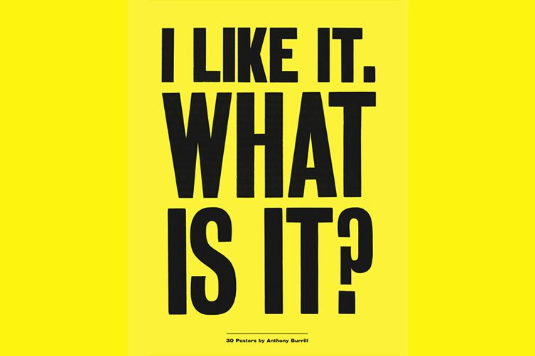 Anthony Burrill — I Like It. What Is It?