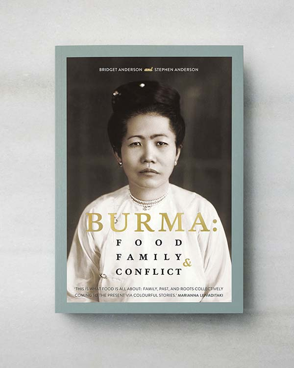 Burma: Food, Family & Conflict. Ma Khin Café Cookbook by Stephen and Bridget Anderson