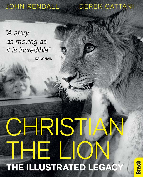 Christian the Lion: The Illustrated Legacy, Derek Cattani and John Rendall, Published by Bradt Travel Guides