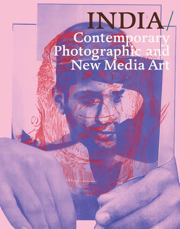 INDIA: Contemporary Photographic and New Media Art Published by FotoFest International & Schilt Publishing