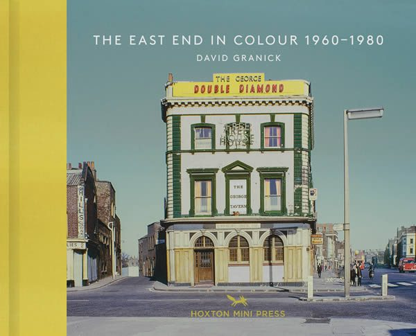 David Granick, East End in Colour 1960-1980 Published by Hoxton Mini Press