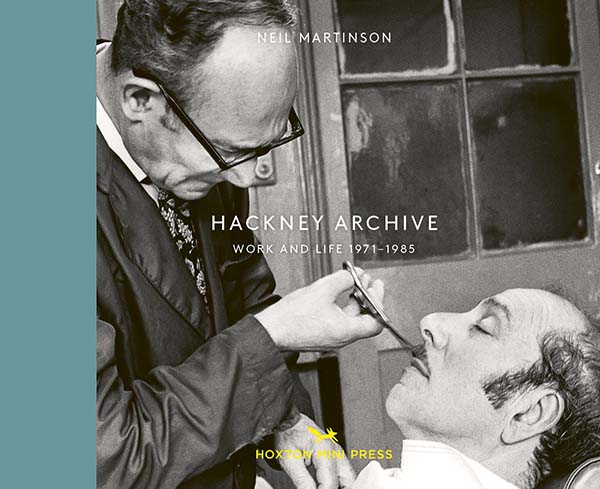 Neil Martinson, Hackney Archive: Work and Life 1971-1985 Published by Hoxton Mini Press