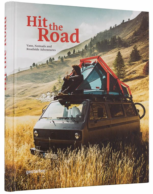 Hit The Road: Vans, Nomads and Roadside Adventures Vanlifers Book by Gestalten
