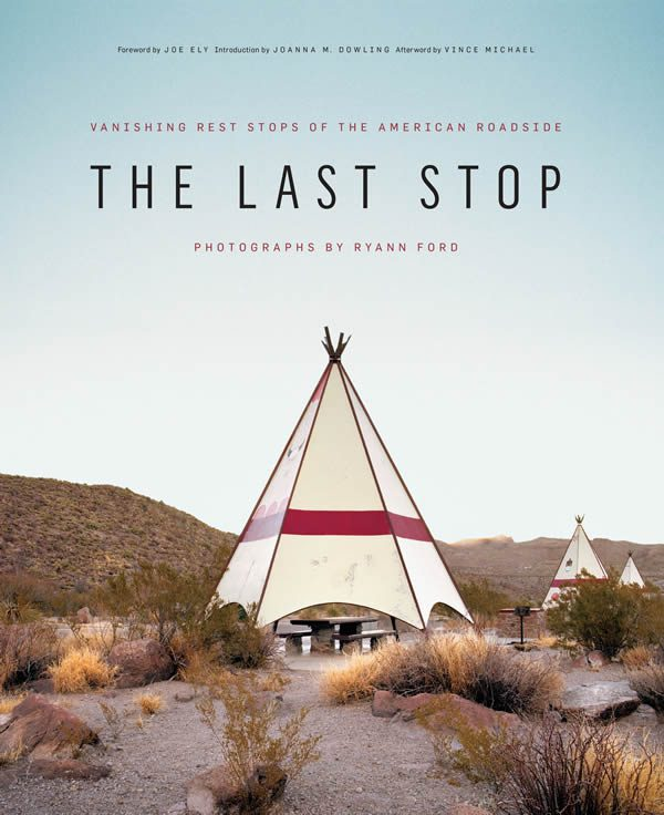 Ryann Ford, The Last Stop: Vanishing Rest Stops of the American Roadside