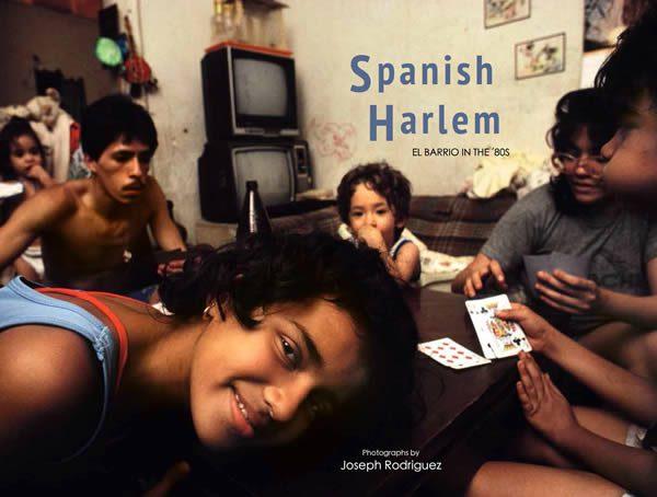 Joseph Rodriguez, Spanish Harlem: El Barrio in the '80s, powerHouse Books