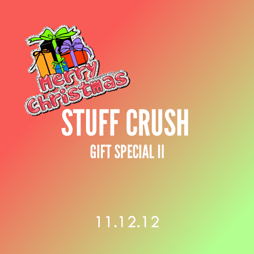 Stuff Crush; 11.12.12