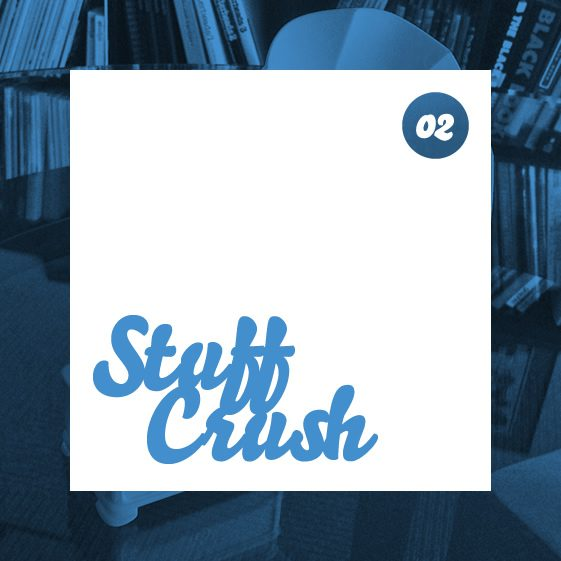 Stuff Crush #2