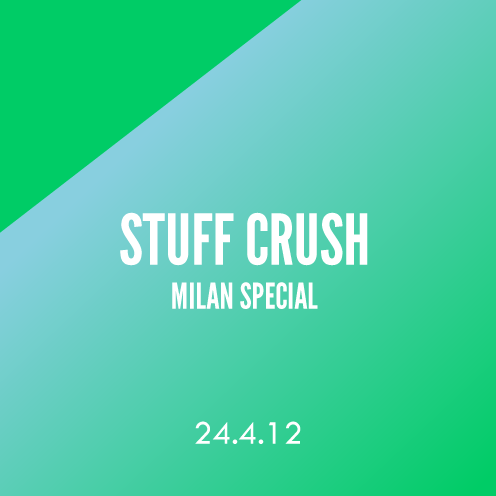 Stuff Crush; 24.4.12