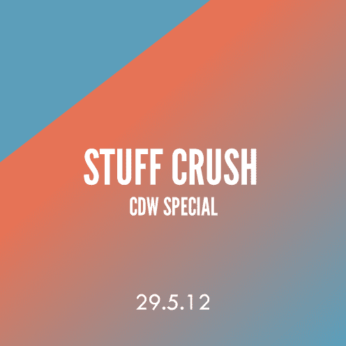Stuff Crush; 29.5.12