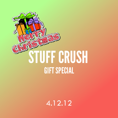 Stuff Crush; 4.12.12