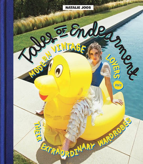 Natalie Joos, Tales of Endearment: Modern Vintage Lovers and Their Extraordinary Wardrobes