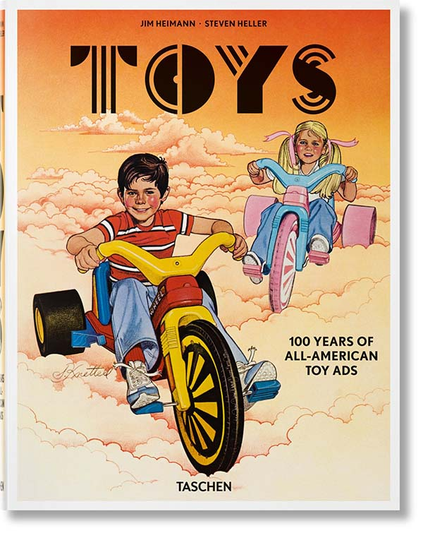 Jim Heimann and Steven Heller,Toys: 100 Years of All-American Toy Ads by Taschen