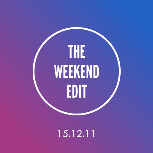 The Weekend Edit; 15.12.11