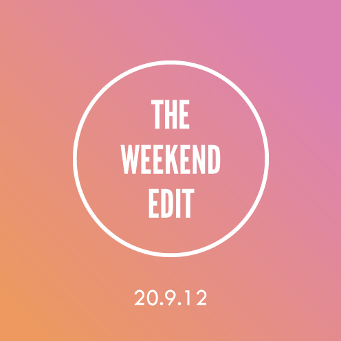 The Weekend Edit; 20.9.12
