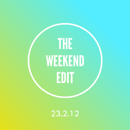 The Weekend Edit; 23.2.12