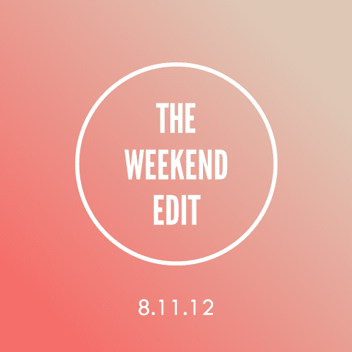 The Weekend Edit; 8.11.12