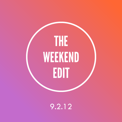 The Weekend Edit; 9.2.12